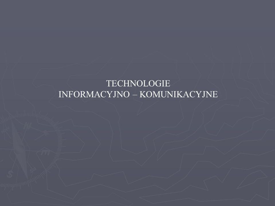 TECHNOLOGIE INFORMACYJNO – KOMUNIKACYJNE