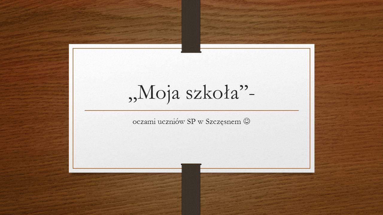 ,,Moja szkoła''- oczami uczniów SP w Szczęsnem