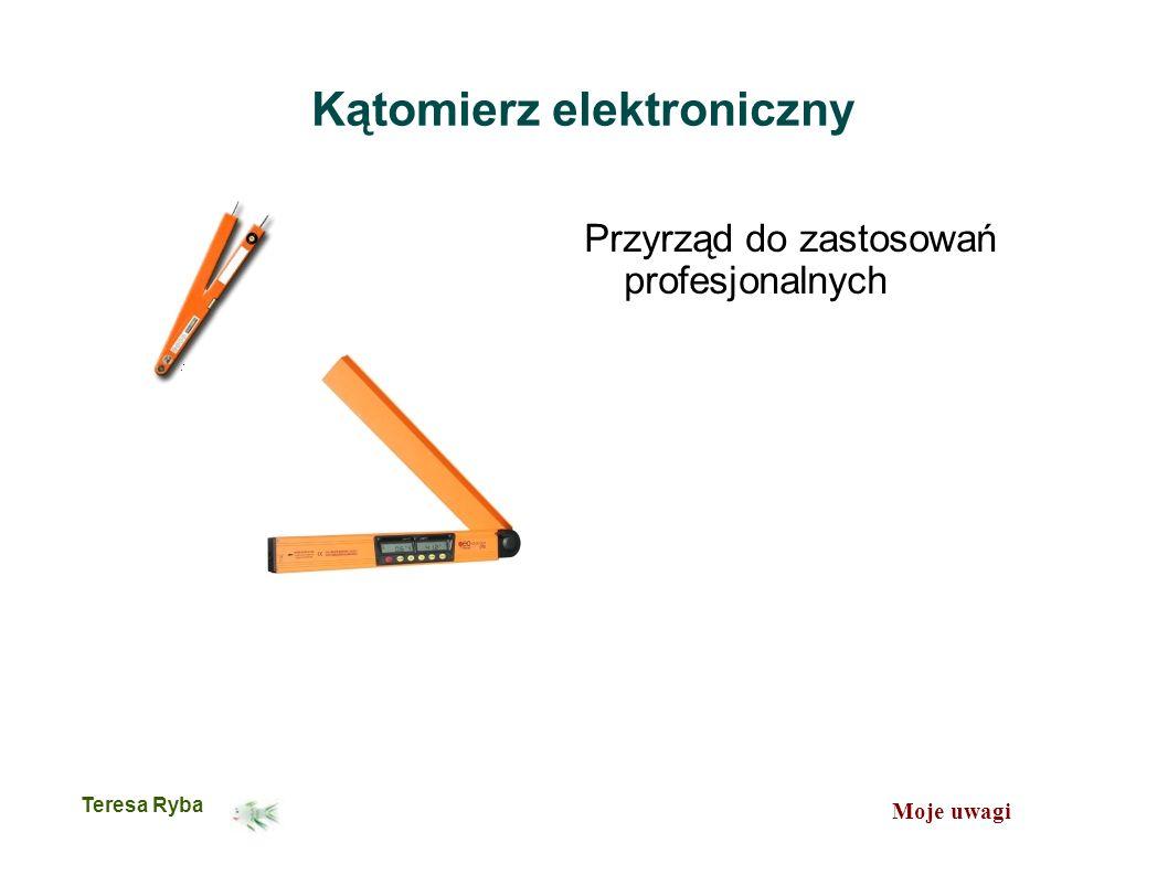 Moje uwagi Teresa Ryba Kątomierz elektroniczny Przyrząd do zastosowań profesjonalnych