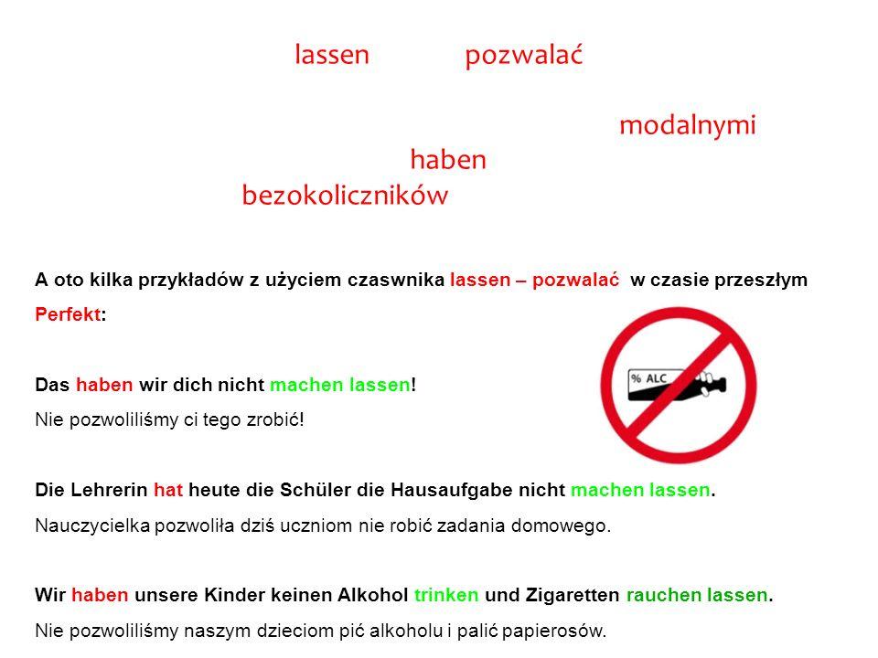 """Czasownik """"lassen jako """"pozwalać stwarza nam dodatkowych problemów, ponieważ jego czas przeszły """"Perfekt tworzymy tak, jak z czasownikami modalnymi - czyli przez dodanie czasownika """"haben oraz """"zostawienie dwóch bezokoliczników na końcu zdania."""