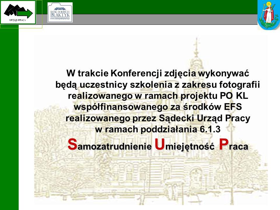 W trakcie Konferencji zdjęcia wykonywać będą uczestnicy szkolenia z zakresu fotografii realizowanego w ramach projektu PO KL współfinansowanego za środków EFS realizowanego przez Sądecki Urząd Pracy w ramach poddziałania 6.1.3 S amozatrudnienie U miejętność P raca