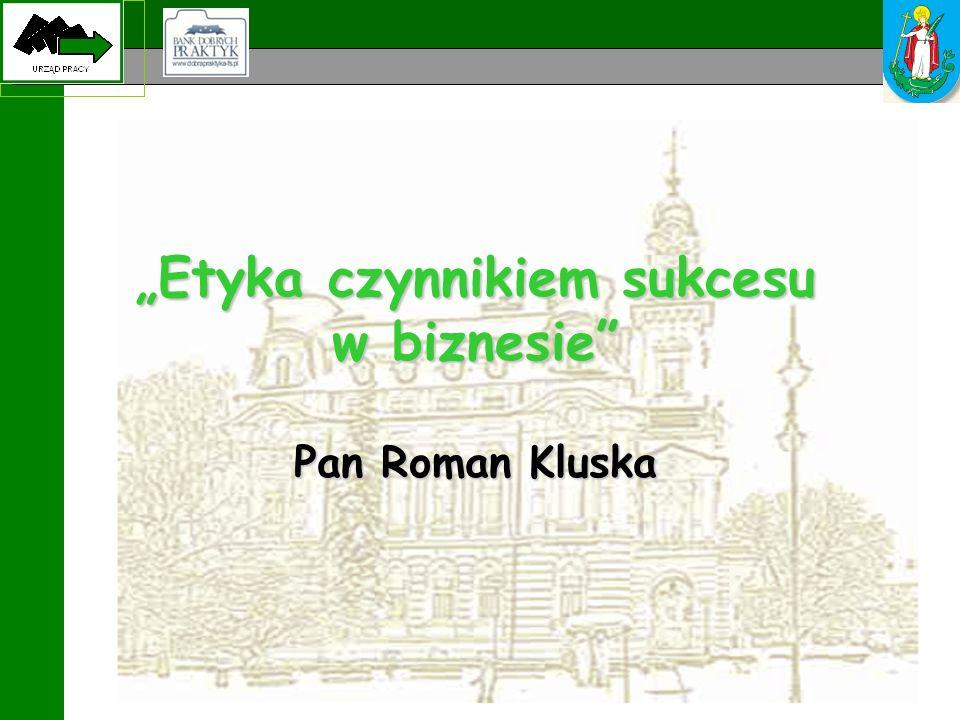 """""""Etyka czynnikiem sukcesu w biznesie Pan Roman Kluska"""