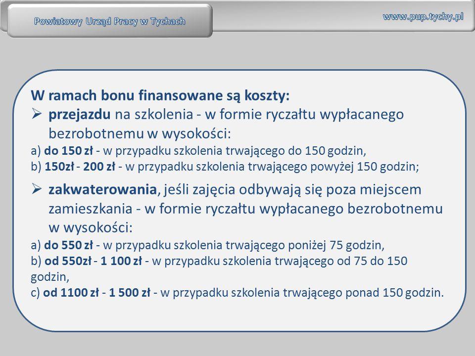 W ramach bonu finansowane są koszty:  przejazdu na szkolenia - w formie ryczałtu wypłacanego bezrobotnemu w wysokości: a) do 150 zł - w przypadku szk