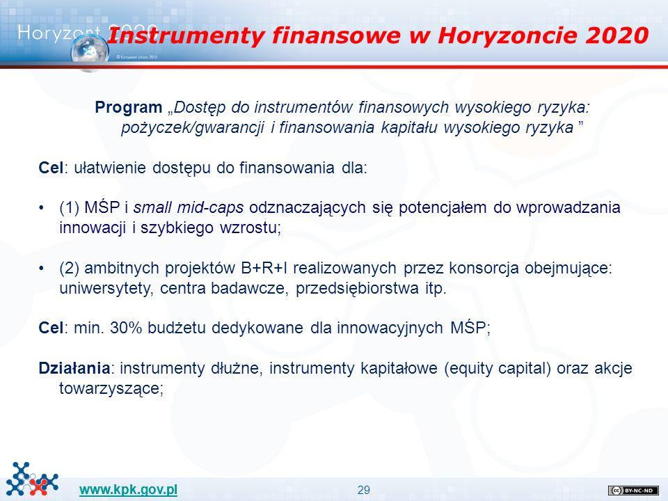 """29 www.kpk.gov.pl Program """"Dostęp do instrumentów finansowych wysokiego ryzyka: pożyczek/gwarancji i finansowania kapitału wysokiego ryzyka Cel: ułatwienie dostępu do finansowania dla: (1) MŚP i small mid-caps odznaczających się potencjałem do wprowadzania innowacji i szybkiego wzrostu; (2) ambitnych projektów B+R+I realizowanych przez konsorcja obejmujące: uniwersytety, centra badawcze, przedsiębiorstwa itp."""