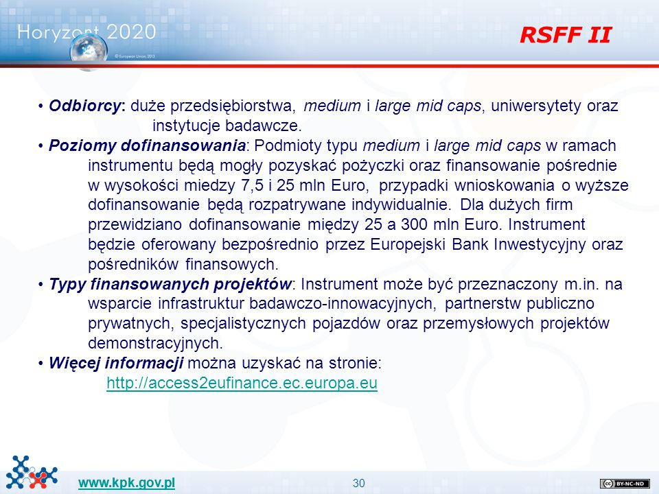 30 www.kpk.gov.pl Odbiorcy: duże przedsiębiorstwa, medium i large mid caps, uniwersytety oraz instytucje badawcze.