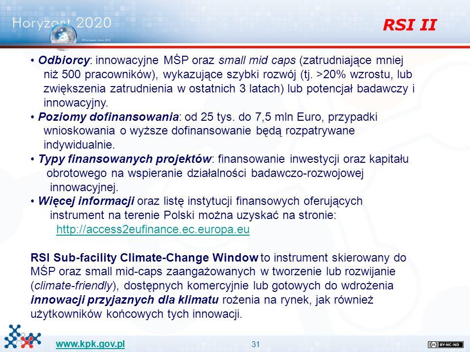 31 www.kpk.gov.pl Odbiorcy: innowacyjne MŚP oraz small mid caps (zatrudniające mniej niż 500 pracowników), wykazujące szybki rozwój (tj.