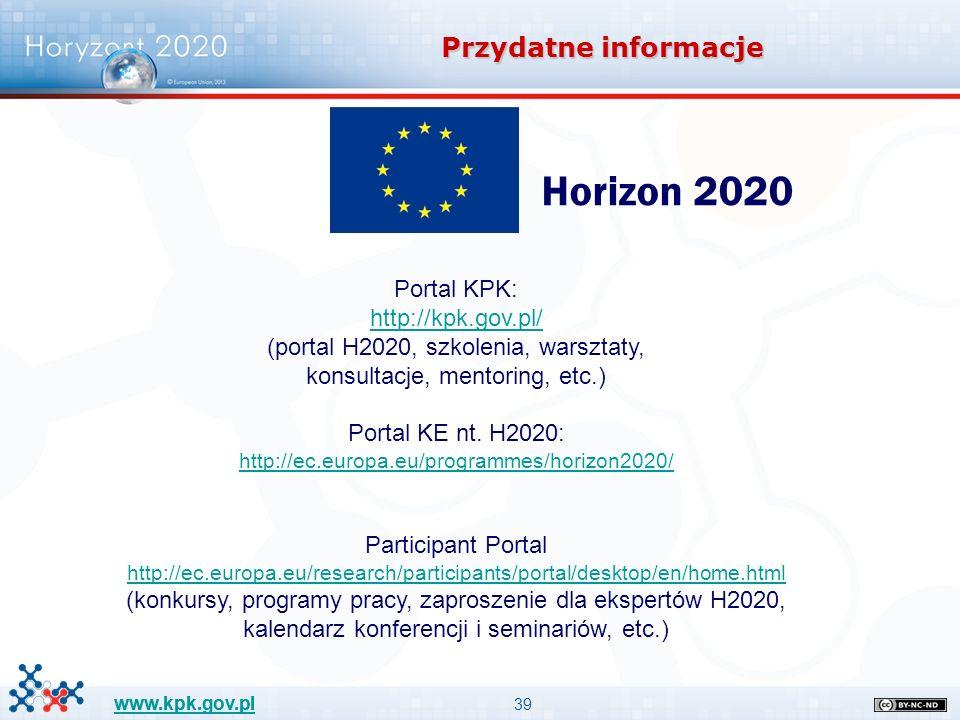 39 www.kpk.gov.pl Przydatne informacje Portal KPK: http://kpk.gov.pl/ (portal H2020, szkolenia, warsztaty, konsultacje, mentoring, etc.) Portal KE nt.