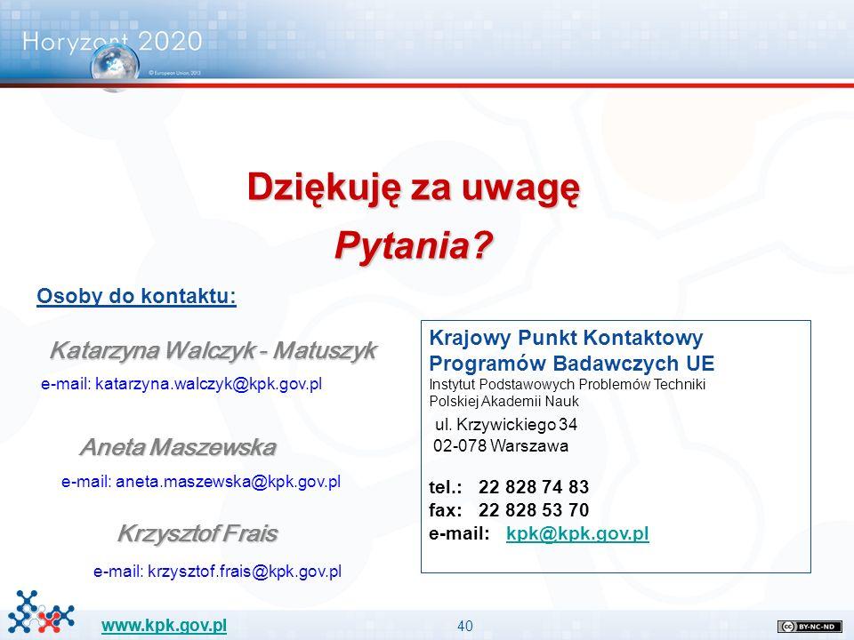 40 www.kpk.gov.pl Krajowy Punkt Kontaktowy Programów Badawczych UE Instytut Podstawowych Problemów Techniki Polskiej Akademii Nauk ul. Krzywickiego 34
