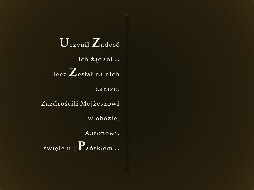 U czynił Z adość ich żądaniu, lecz Z esłał na nich zarazę.