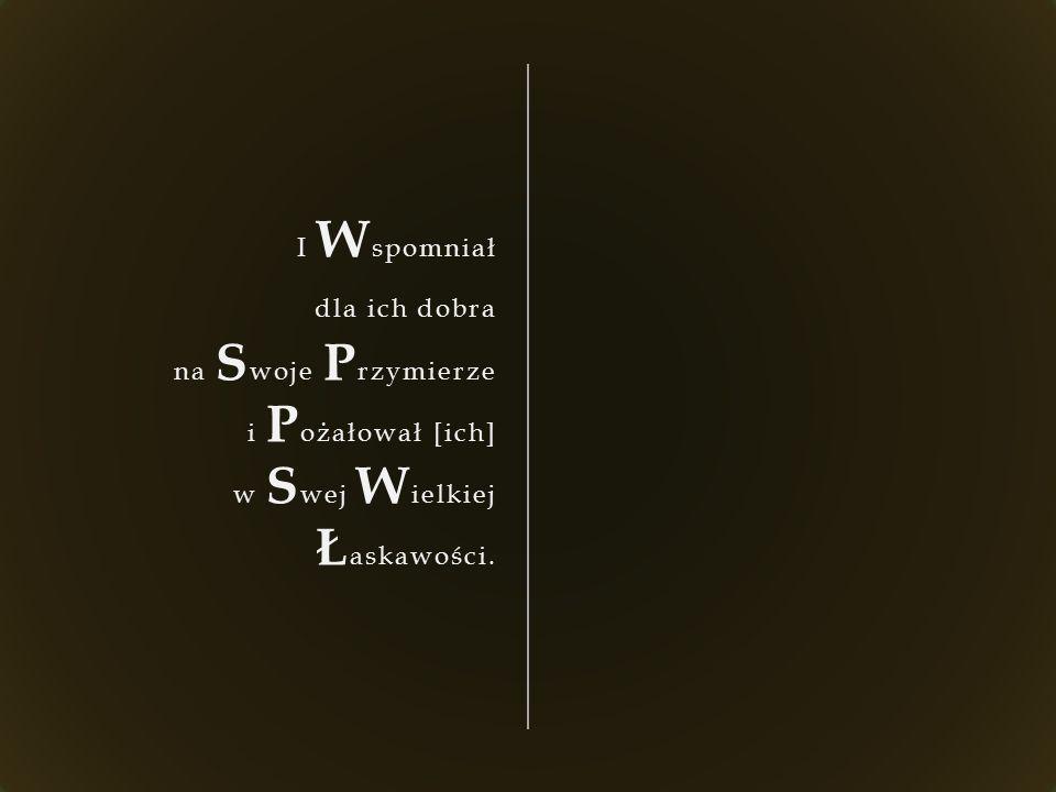 I W spomniał dla ich dobra na S woje P rzymierze i P ożałował [ich] w S wej W ielkiej Ł askawości.