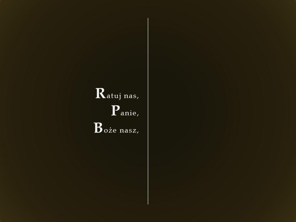 R atuj nas, P anie, B oże nasz,