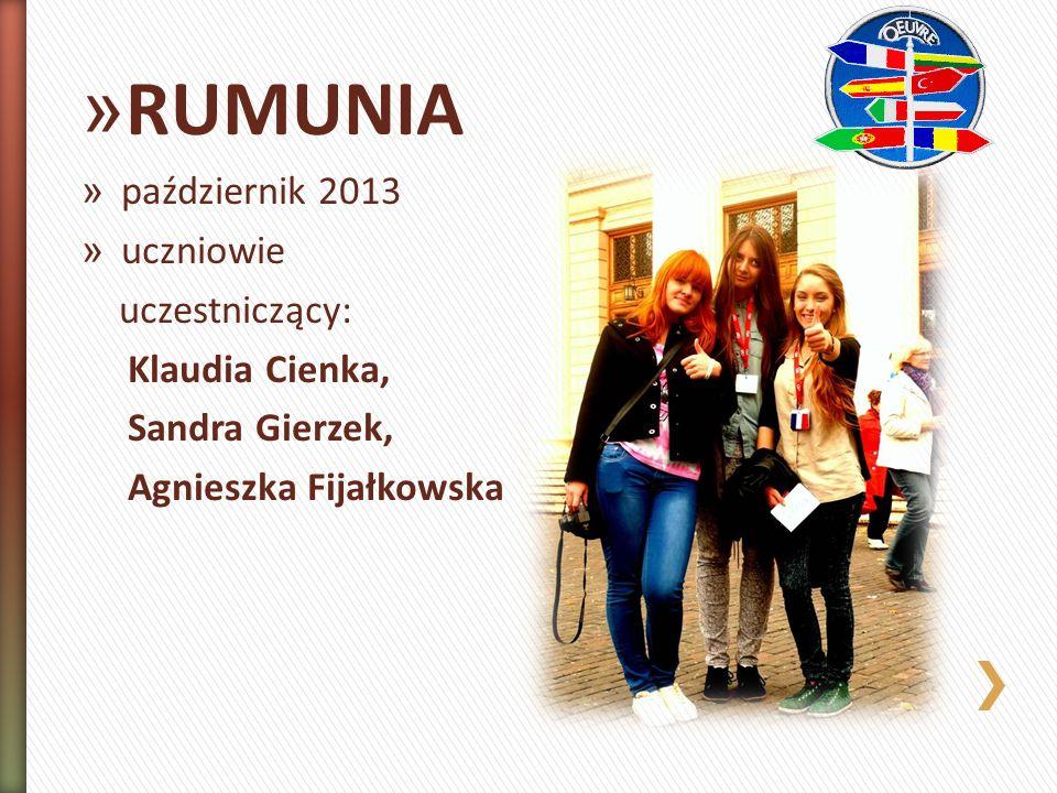 » RUMUNIA » październik 2013 » uczniowie uczestniczący: Klaudia Cienka, Sandra Gierzek, Agnieszka Fijałkowska