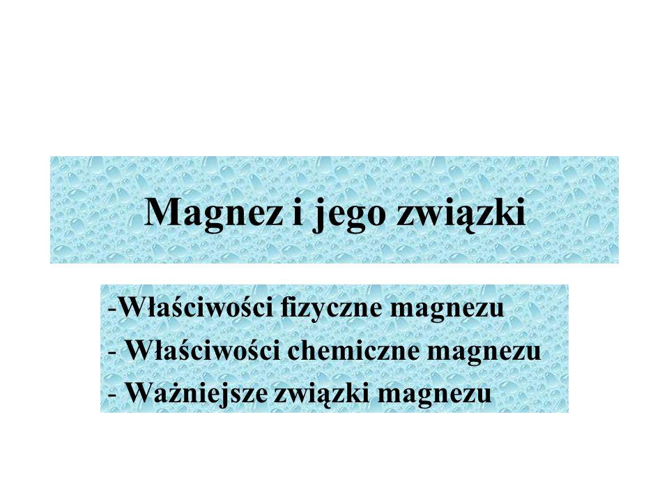 Magnez – występowanie i otrzymywanie W przyrodzie występuje wyłącznie w postaci związanej, ważniejsze minerały: magnezyt – MgCO 3, dolomit – MgCO 3.