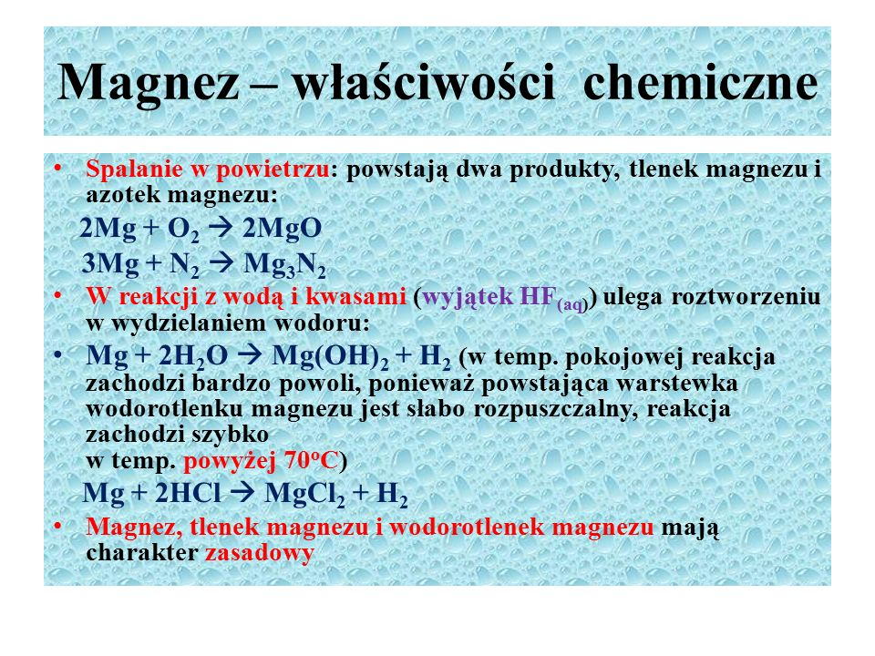 Magnez – właściwości chemiczne Spalanie w powietrzu: powstają dwa produkty, tlenek magnezu i azotek magnezu: 2Mg + O 2  2MgO 3Mg + N 2  Mg 3 N 2 W r