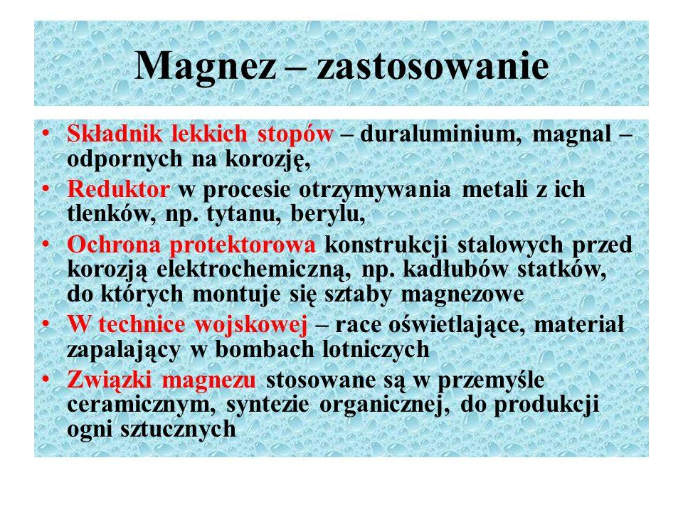 Magnez – zastosowanie Składnik lekkich stopów – duraluminium, magnal – odpornych na korozję, Reduktor w procesie otrzymywania metali z ich tlenków, np