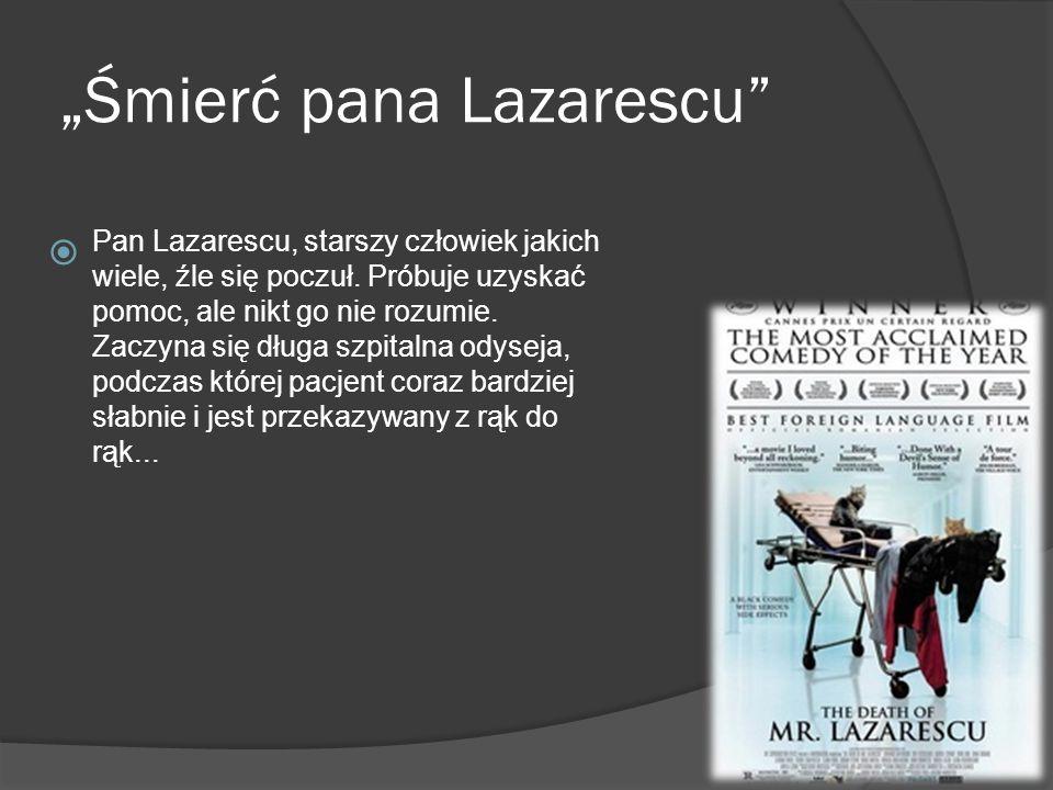 """""""Śmierć pana Lazarescu  Pan Lazarescu, starszy człowiek jakich wiele, źle się poczuł."""