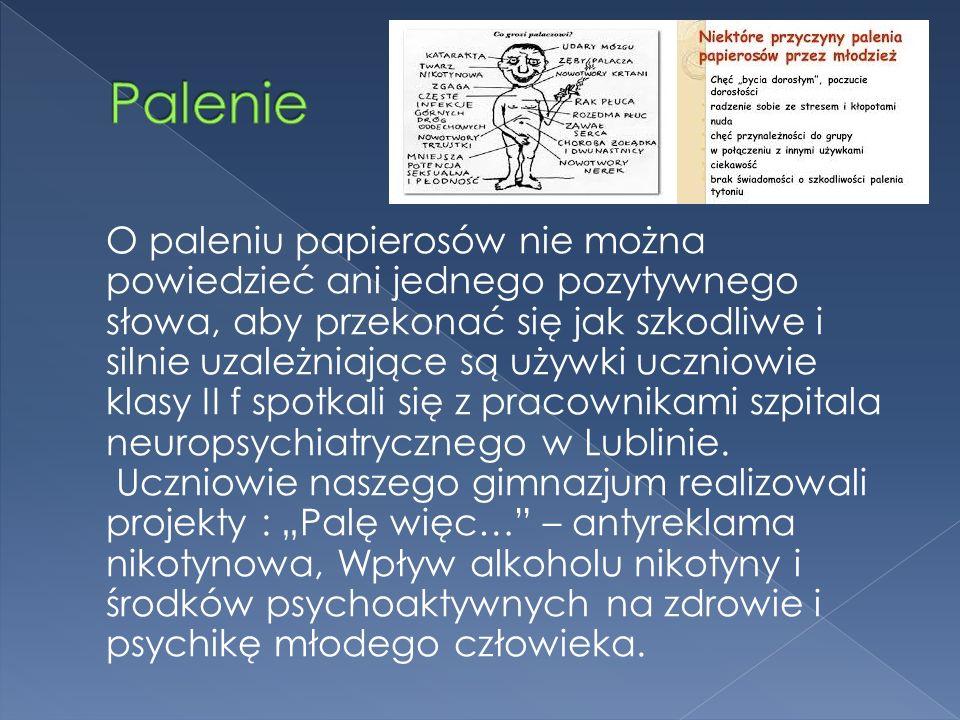 O paleniu papierosów nie można powiedzieć ani jednego pozytywnego słowa, aby przekonać się jak szkodliwe i silnie uzależniające są używki uczniowie klasy II f spotkali się z pracownikami szpitala neuropsychiatrycznego w Lublinie.