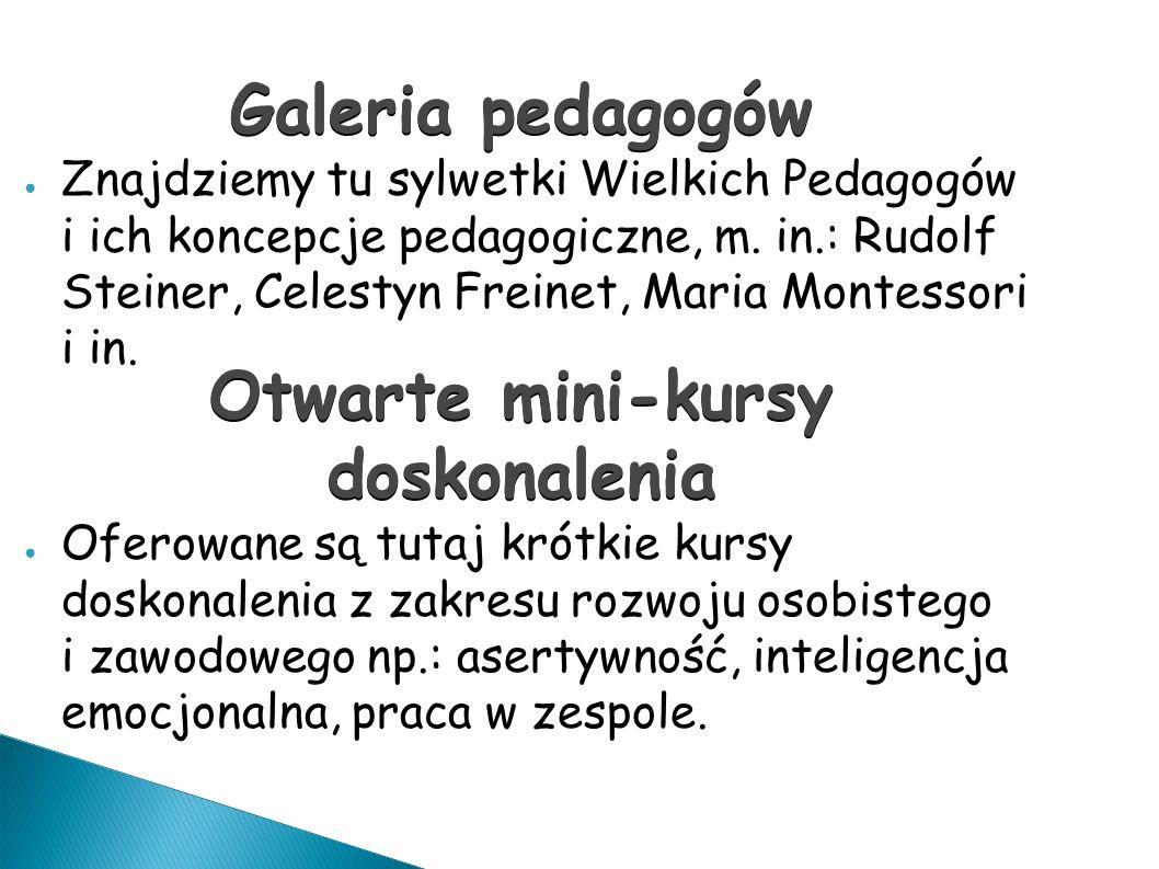Galeria pedagogów ● Znajdziemy tu sylwetki Wielkich Pedagogów i ich koncepcje pedagogiczne, m.