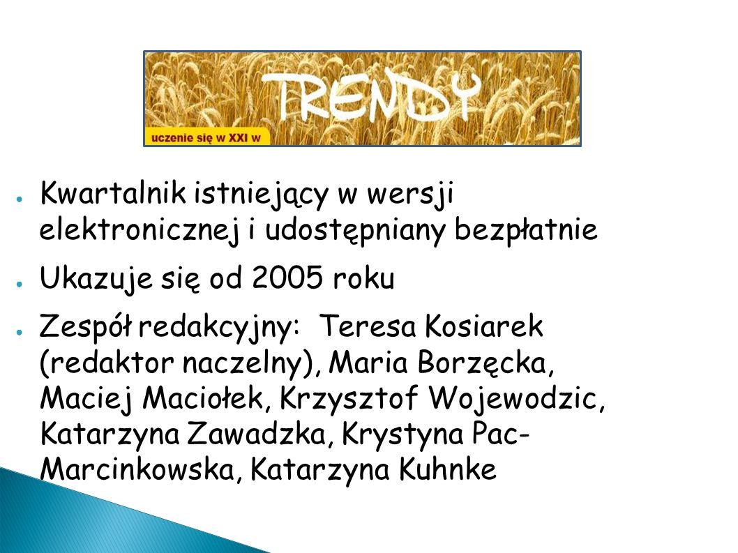 ● Kwartalnik istniejący w wersji elektronicznej i udostępniany bezpłatnie ● Ukazuje się od 2005 roku ● Zespół redakcyjny: Teresa Kosiarek (redaktor naczelny), Maria Borzęcka, Maciej Maciołek, Krzysztof Wojewodzic, Katarzyna Zawadzka, Krystyna Pac- Marcinkowska, Katarzyna Kuhnke