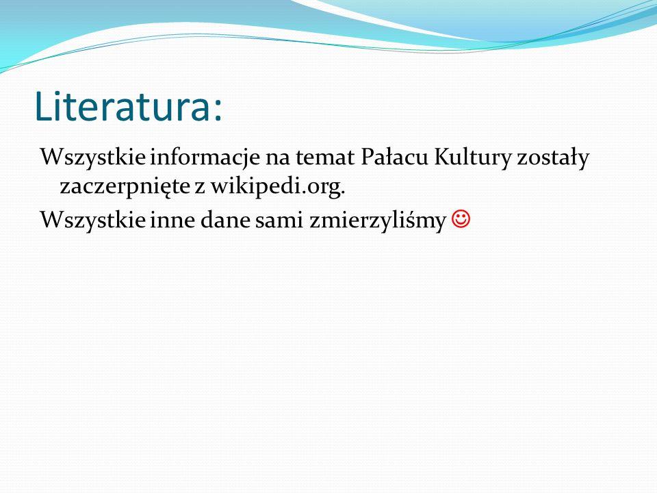 Literatura: Wszystkie informacje na temat Pałacu Kultury zostały zaczerpnięte z wikipedi.org.