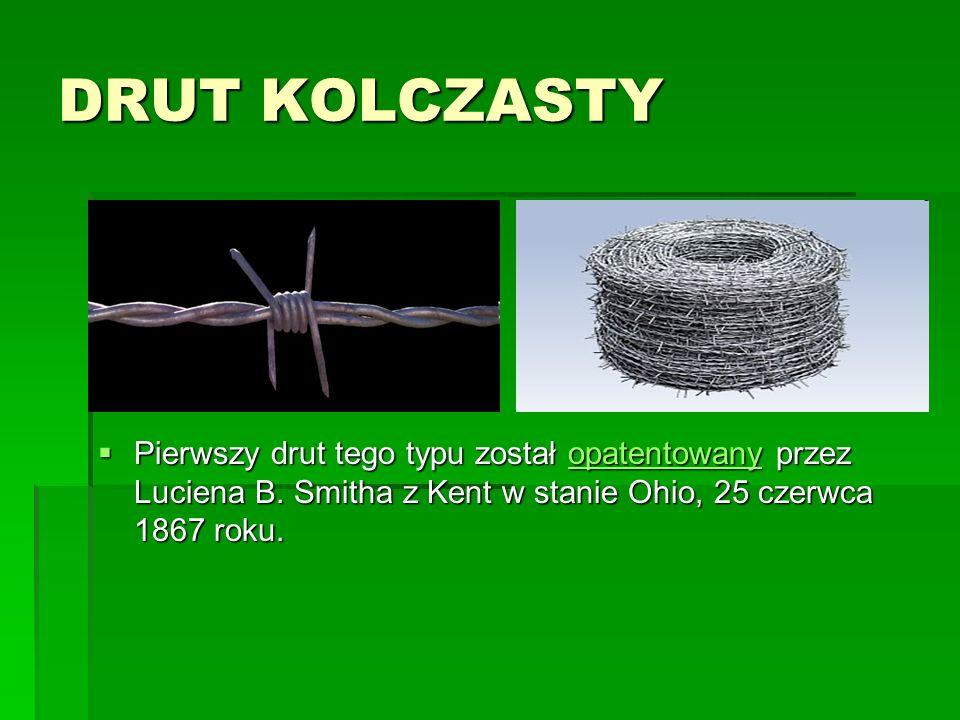 DRUT KOLCZASTY  Pierwszy drut tego typu został opatentowany przez Luciena B.