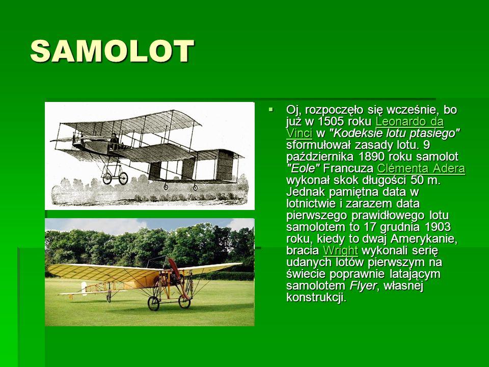 SAMOLOT  Oj, rozpoczęło się wcześnie, bo już w 1505 roku Leonardo da Vinci w Kodeksie lotu ptasiego sformułował zasady lotu.