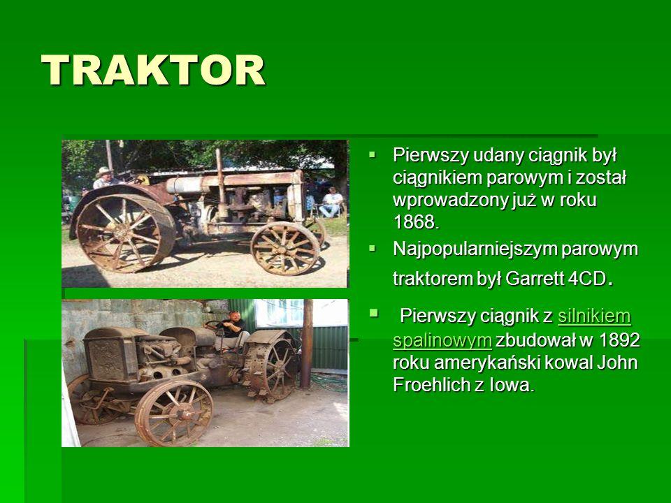 TRAKTOR  Pierwszy udany ciągnik był ciągnikiem parowym i został wprowadzony już w roku 1868.