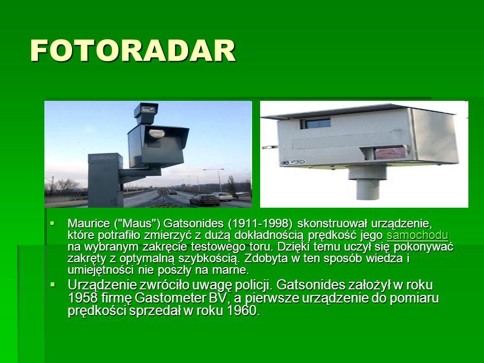 FOTORADAR  Maurice ( Maus ) Gatsonides (1911-1998) skonstruował urządzenie, które potrafiło zmierzyć z dużą dokładnością prędkość jego samochodu na wybranym zakręcie testowego toru.