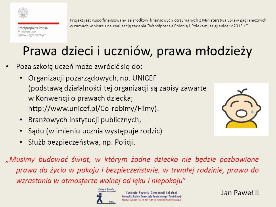 Poza szkołą uczeń może zwrócić się do: Organizacji pozarządowych, np. UNICEF (podstawą działalności tej organizacji są zapisy zawarte w Konwencji o pr