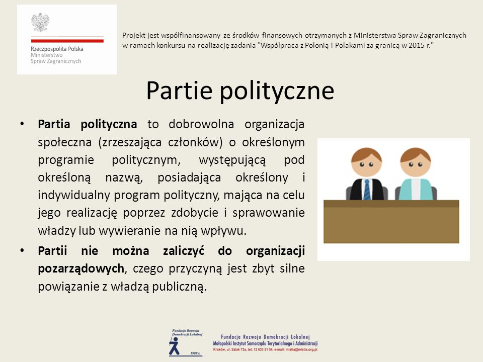 Partia polityczna to dobrowolna organizacja społeczna (zrzeszająca członków) o określonym programie politycznym, występującą pod określoną nazwą, posi