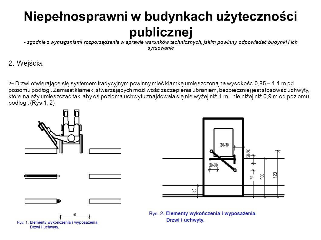 Niepełnosprawni w budynkach użyteczności publicznej - zgodnie z wymaganiami rozporządzenia w sprawie warunków technicznych, jakim powinny odpowiadać budynki i ich sytuowanie 7.