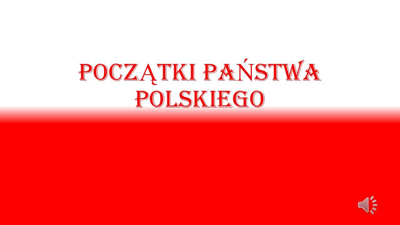 Pocz Ą tki pa Ń stwa Polskiego