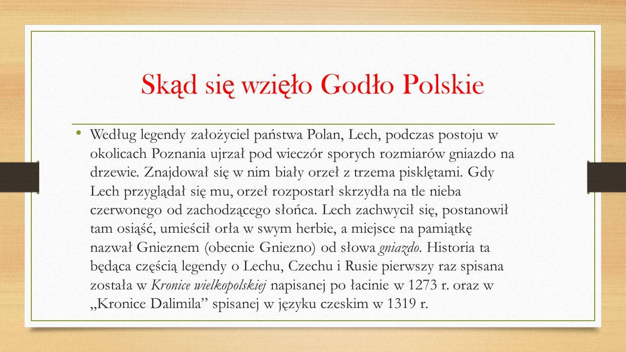 Sk ą d si ę wzi ęł o God ł o Polskie Według legendy założyciel państwa Polan, Lech, podczas postoju w okolicach Poznania ujrzał pod wieczór sporych rozmiarów gniazdo na drzewie.