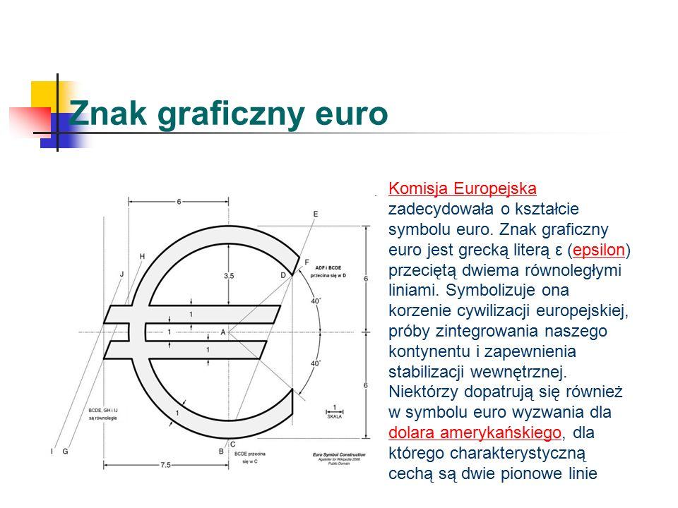 Znak graficzny euro Komisja Europejska Komisja Europejska zadecydowała o kształcie symbolu euro.