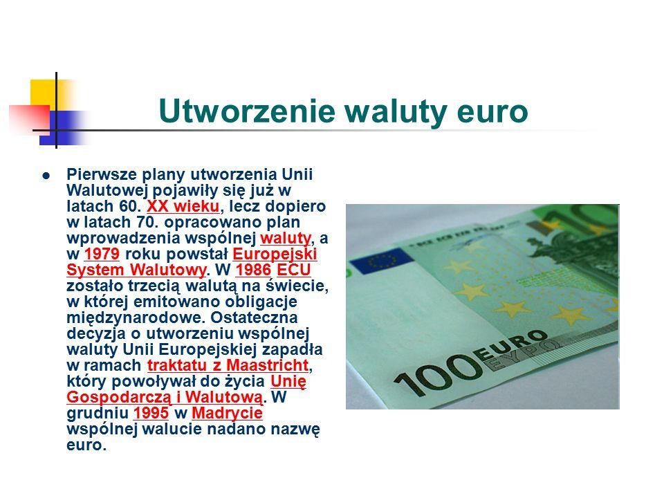 Utworzenie waluty euro Pierwsze plany utworzenia Unii Walutowej pojawiły się już w latach 60.