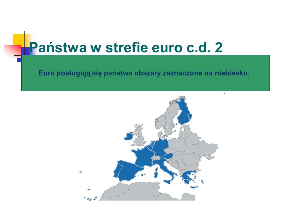 Państwa w strefie euro c.d. 2 Euro posługują się państwa obszary zaznaczone na niebiesko:
