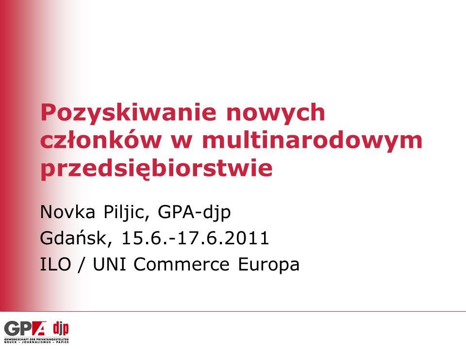 Pozyskiwanie nowych członków w multinarodowym przedsiębiorstwie Novka Piljic, GPA-djp Gdańsk, 15.6.-17.6.2011 ILO / UNI Commerce Europa