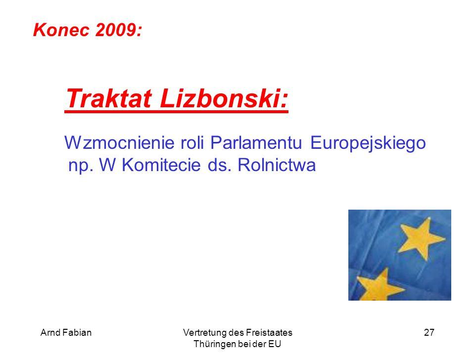 Arnd FabianVertretung des Freistaates Thüringen bei der EU 27 Konec 2009: Traktat Lizbonski: Wzmocnienie roli Parlamentu Europejskiego np.