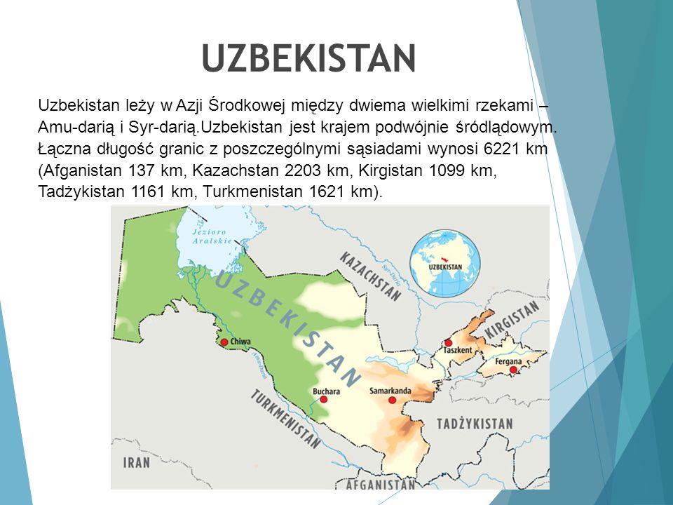 UZBEKISTAN Uzbekistan leży w Azji Środkowej między dwiema wielkimi rzekami – Amu-darią i Syr-darią.Uzbekistan jest krajem podwójnie śródlądowym. Łączn