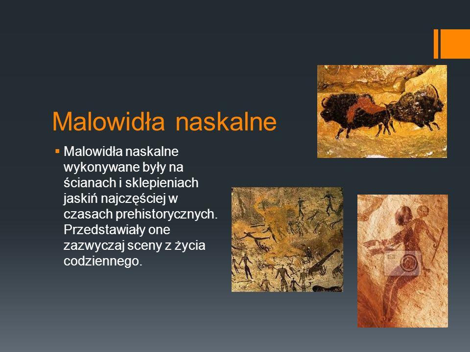 Malowidła naskalne  Malowidła naskalne wykonywane były na ścianach i sklepieniach jaskiń najczęściej w czasach prehistorycznych.