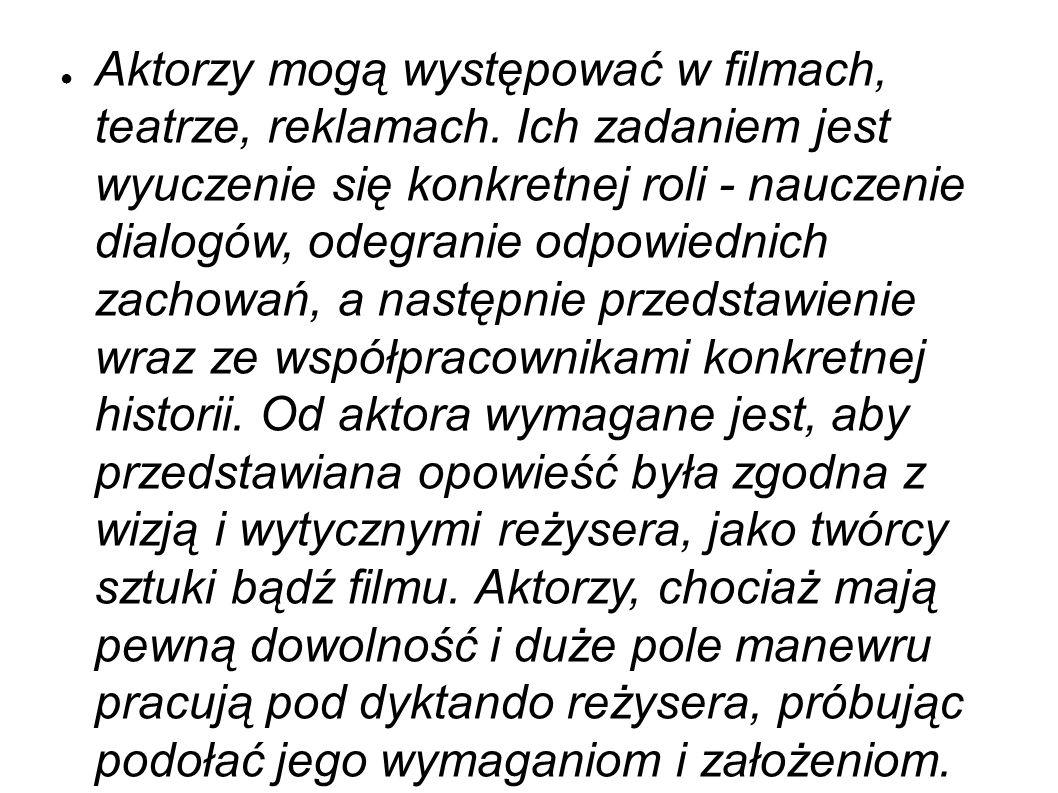 ● Aktorzy mogą występować w filmach, teatrze, reklamach.