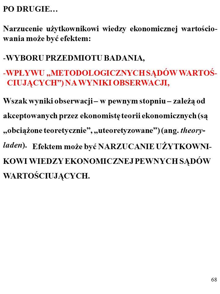 67 PRZYKŁAD Niepodjęcie szczegółowych badań związku liczby samobójstw z poziomem bezrobocia w Polsce w latach 90. XX w. skutko- wało niedostępnością i