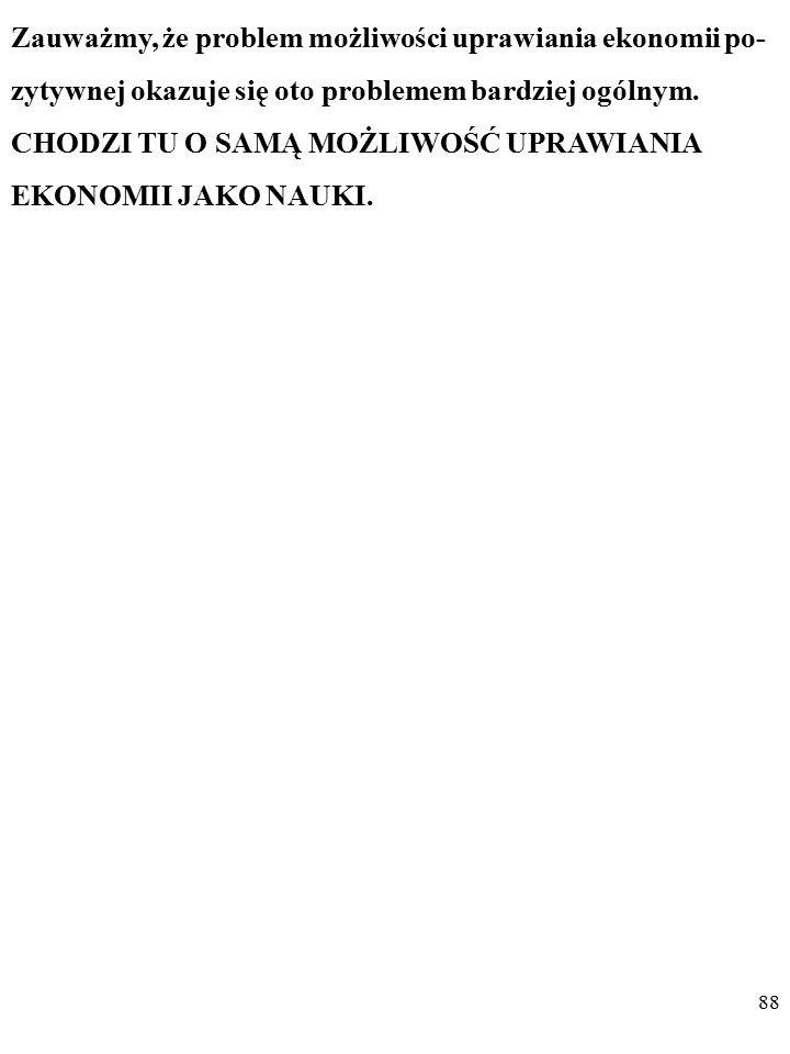 87 Uważam zatem, że działanie mechanizmu tworzenia wiedzy o gospodarce jest w stanie zapewnić obiektywność ustaleń eko- nomistów. Jeśli w praktyce eko