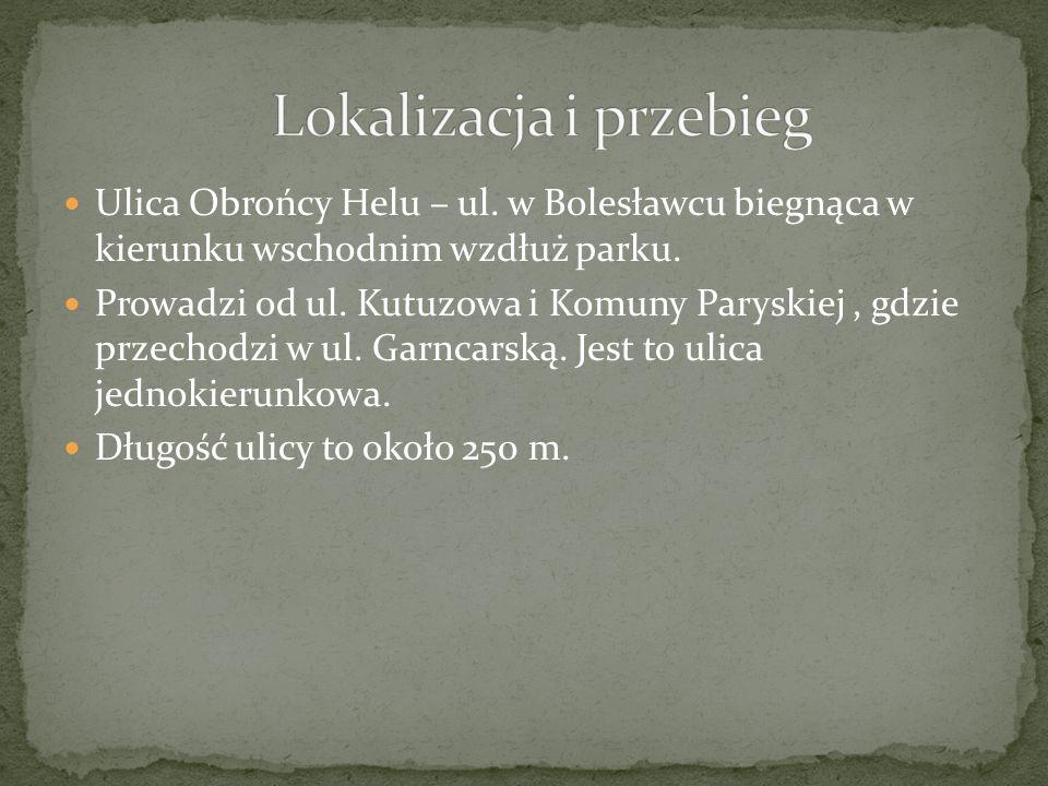 Ulica Obrońcy Helu – ul. w Bolesławcu biegnąca w kierunku wschodnim wzdłuż parku.