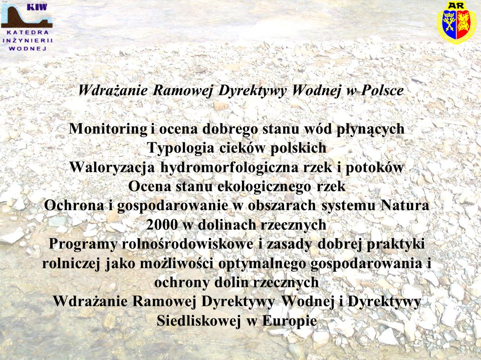 Wdrażanie Ramowej Dyrektywy Wodnej w Polsce Monitoring i ocena dobrego stanu wód płynących Typologia cieków polskich Waloryzacja hydromorfologiczna rz