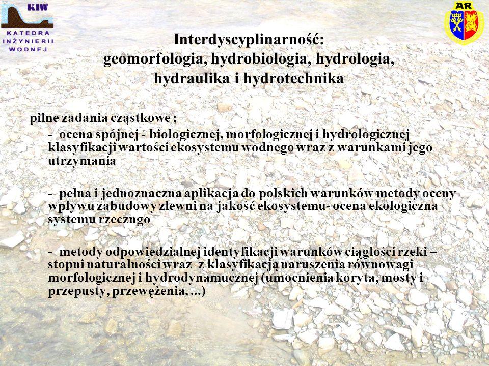 Interdyscyplinarność: geomorfologia, hydrobiologia, hydrologia, hydraulika i hydrotechnika pilne zadania cząstkowe ; - ocena spójnej - biologicznej, m