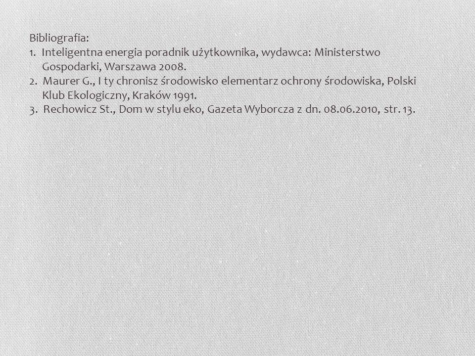 Bibliografia: 1. Inteligentna energia poradnik użytkownika, wydawca: Ministerstwo Gospodarki, Warszawa 2008. 2. Maurer G., I ty chronisz środowisko el