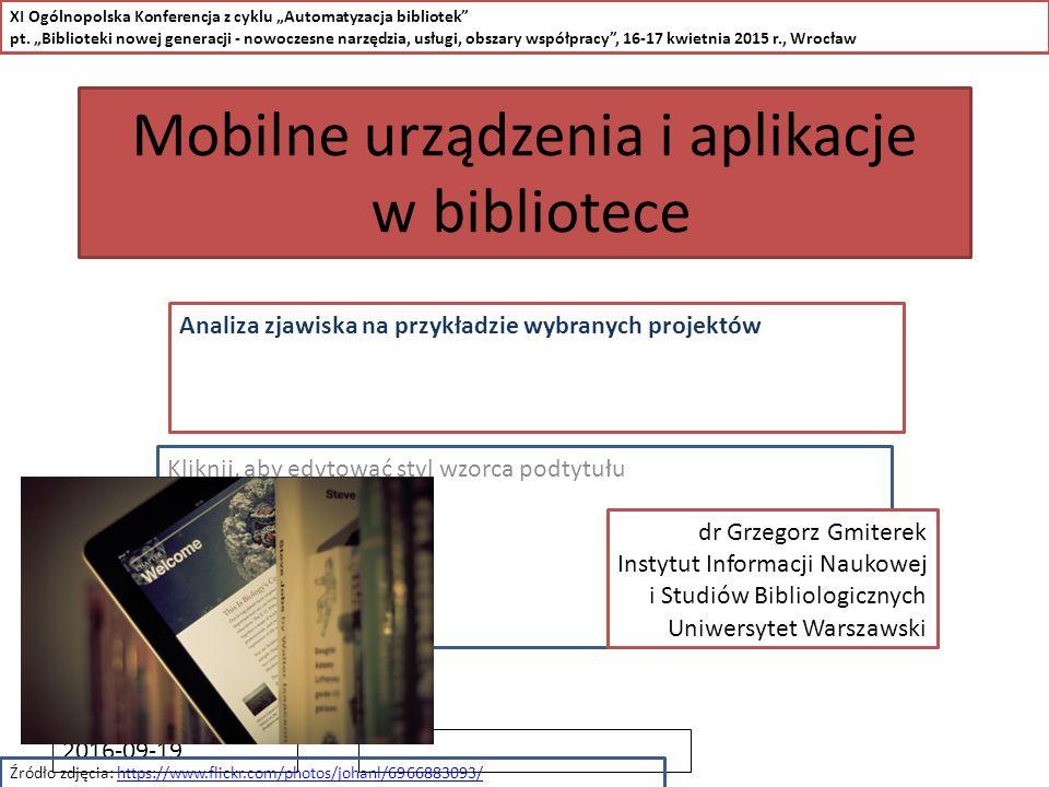 Kliknij, aby edytować styl wzorca podtytułu 2016-09-19 Mobilne urządzenia i aplikacje w bibliotece Analiza zjawiska na przykładzie wybranych projektów