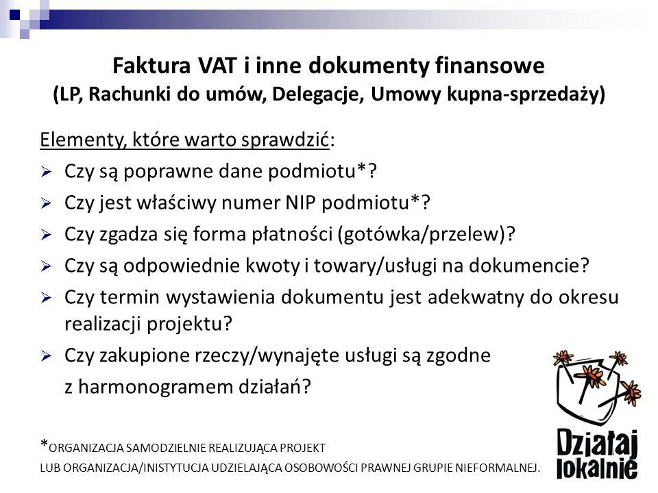 Faktura VAT i inne dokumenty finansowe (LP, Rachunki do umów, Delegacje, Umowy kupna-sprzedaży) Elementy, które warto sprawdzić:  Czy są poprawne dan