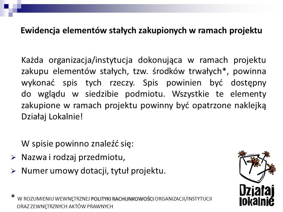 Ewidencja elementów stałych zakupionych w ramach projektu Każda organizacja/instytucja dokonująca w ramach projektu zakupu elementów stałych, tzw. śro
